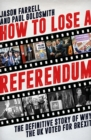 Image for How to lose a referendum  : the definitive story of why the UK voted for Brexit