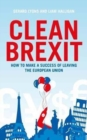 Image for Clean Brexit  : how to make a success of leaving the European Union