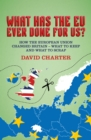 Image for What has the EU ever done for us?: how the European Union changed Britain : what to keep and what to scrap