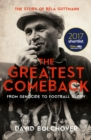 Image for The greatest comeback: from genocide to football glory - the story of Bela Guttmann