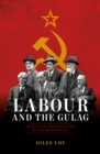 Image for Labour and the Gulag: Russia and the seduction of the British left