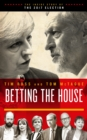 Image for Betting the house  : the inside story of the 2017 election