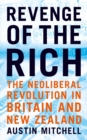Image for Revenge of the rich: the neoliberal revolution in Britain and New Zealand