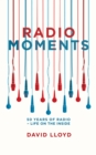 Image for Radio moments: 50 years of radio - life on the inside