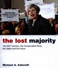Image for The lost majority  : the 2017 election, the Conservative Party, the voters and the future
