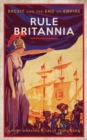 Image for Rule Britannia  : Brexit and the end of empire