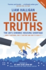 Image for Home truths: the UK's chronic housing shortage - how it happened, why it matters and the way to solve it
