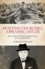 Image for Fighting Churchill, appeasing Hitler: how a British civil servant helped cause the Second World War