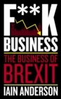 Image for F**k business: the business of Brexit