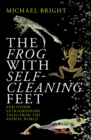 Image for The frog with self-cleaning feet and other extraordinary tales from the animal world