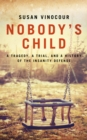 Image for Nobody's child: a trial, a tragedy, and a history of the insanity defence