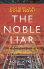 Image for The noble liar  : how and why the BBC distorts the news to promote a liberal agenda