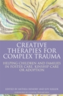 Image for Creative therapies for complex trauma  : helping children and families in foster care, kinship care or adoption