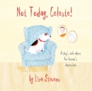 Image for Not today, Celeste!  : a dog's tale about her human's depression