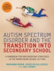 Image for Autism spectrum disorder and the transition into secondary school  : a handbook for implementing strategies in the mainstream school setting