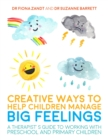Image for Creative ways to help children manage big feelings  : a therapist's guide to working with preschool and primary children