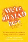 Image for We're all mad here  : the no-nonsense guide to living with social anxiety