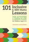Image for 101 inclusive & SEN maths lessons  : fun activities & lesson plans for P level learning