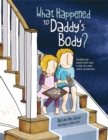 Image for What happened to daddy's body?  : explaining what happens after death in words very young children can understand