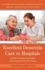 Image for Excellent dementia care in hospitals  : a guide to supporting people with dementia and their carers