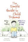Image for The simple guide to child trauma  : what it is and how to help