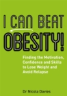Image for I can beat obesity!  : finding the motivation, confidence and skills to lose weight and avoid relapse