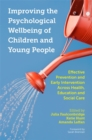 Image for Improving the psychological wellbeing of children and young people  : effective prevention and early intervention across health, education and social care