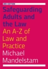 Image for Safeguarding adults and the law  : an A-Z of law and practice