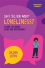 Image for Can I tell you about loneliness?  : a guide for friends, family and professionals