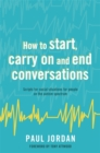 Image for How to start, carry on and end conversations  : scripts for social situations for people on the autism spectrum