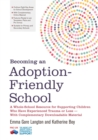 Image for Becoming an adoption-friendly school  : a whole-school resource for supporting children who have experienced trauma or loss