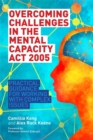 Image for Overcoming challenges in the Mental Capacity Act 2005  : practical guidance for working with complex issues