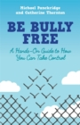 Image for Be bully free  : a hands-on guide to how you can take control