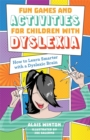 Image for Fun games and activities for children with dyslexia  : how to learn smarter with a dyslexic brain