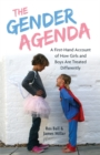 Image for The gender agenda  : a first-hand account of how girls and boys are treated differently