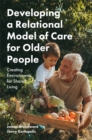 Image for Developing a relational model of care for older people  : creating environments for shared living