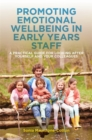 Image for Promoting emotional wellbeing in early years staff  : a practical guide for looking after yourself and your colleagues