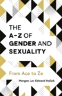 Image for The A-Z of gender and sexuality  : from ace to ze