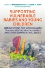 Image for Supporting vulnerable babies and young children  : how to work with complex challenges
