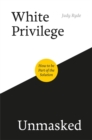 Image for White privilege unmasked  : how to be part of the solution