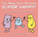 Image for You make your parents super happy!  : a book about parents separating