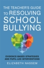 Image for The teacher's guide to resolving school bullying  : evidence-based strategies and pupil-led interventions