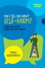Image for Can I tell you about self-harm?  : a guide for friends, family and professionals