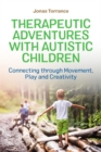 Image for Therapeutic adventures with autistic children  : connecting through movement, play and creativity