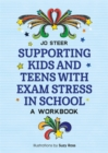 Image for Supporting kids and teens with exam stress in school  : a workbook