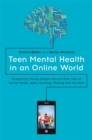 Image for Teen mental health in an online world  : supporting young people around their use of social media, apps, gaming, texting and the rest