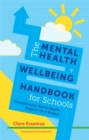 Image for The mental health and wellbeing handbook for schools  : transforming mental health support on a budget