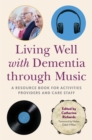 Image for Living well with dementia through music  : a resource book for activities providers and care staff