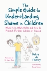Image for The simple guide to understanding shame in children  : what it is and how to help