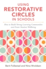 Image for Using restorative circles in schools  : how to build strong learning communities and positive psychosocial environments